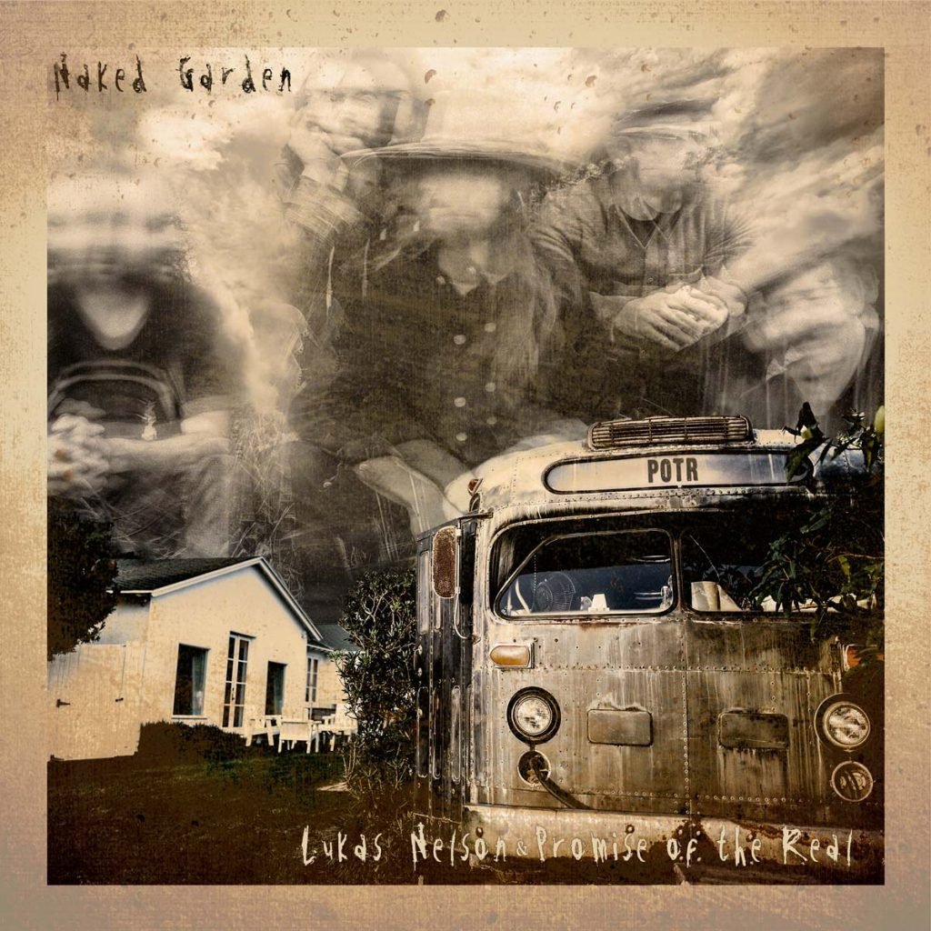 Lukas Nelson and Promise Of The Real - Naked Garden